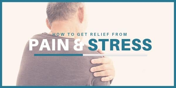 How to Get Relief from Pain & Stress